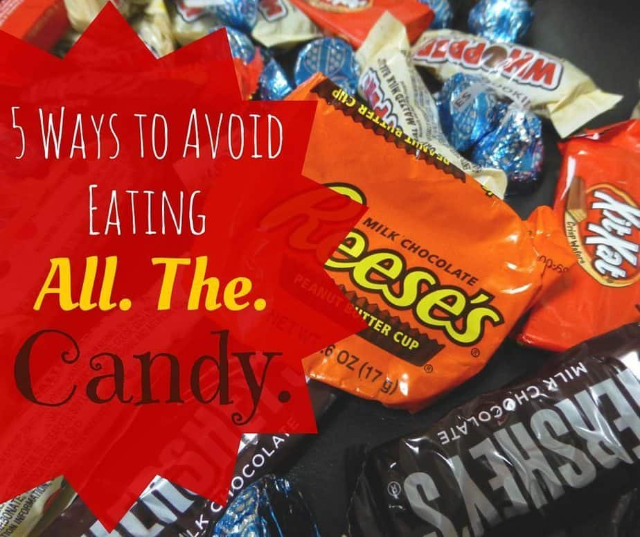 5 Ways to Avoid Eating All. The. Candy.
