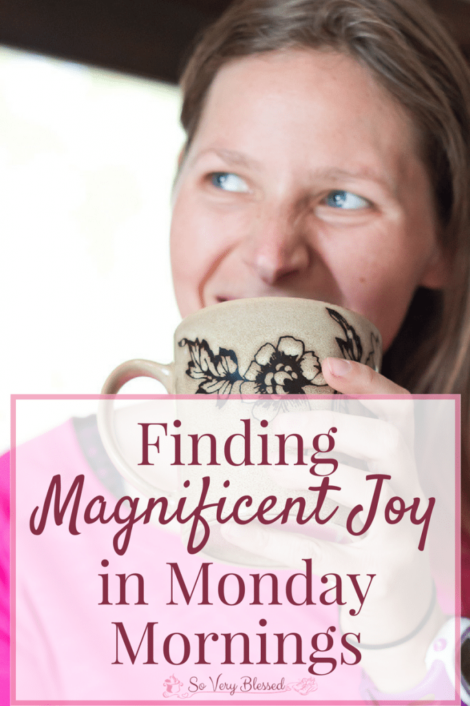Finding Magnificent Joy In Monday Mornings