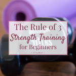 The Rule of 3 – Strength Training For Beginners