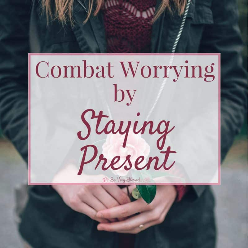 Combat Worrying by Staying Present