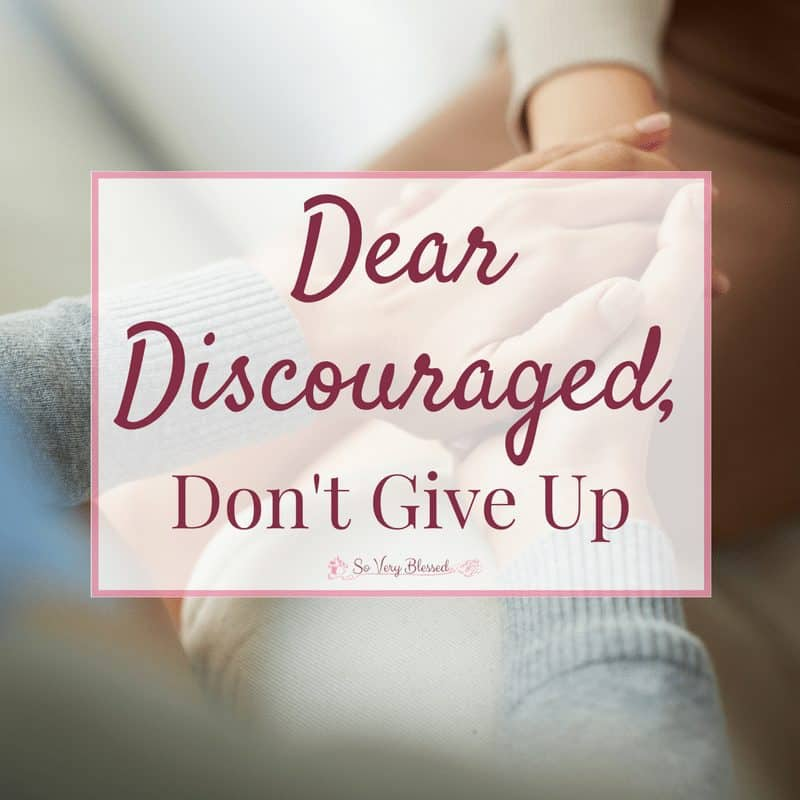 Dear Discouraged One, Don't Give Up