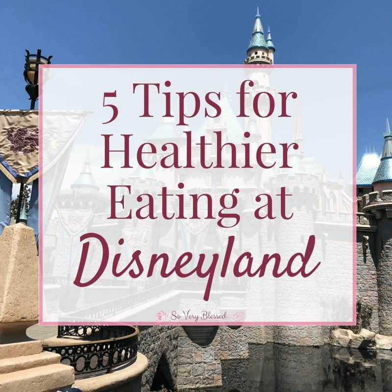 5 Tips for Healthier Eating at Disneyland