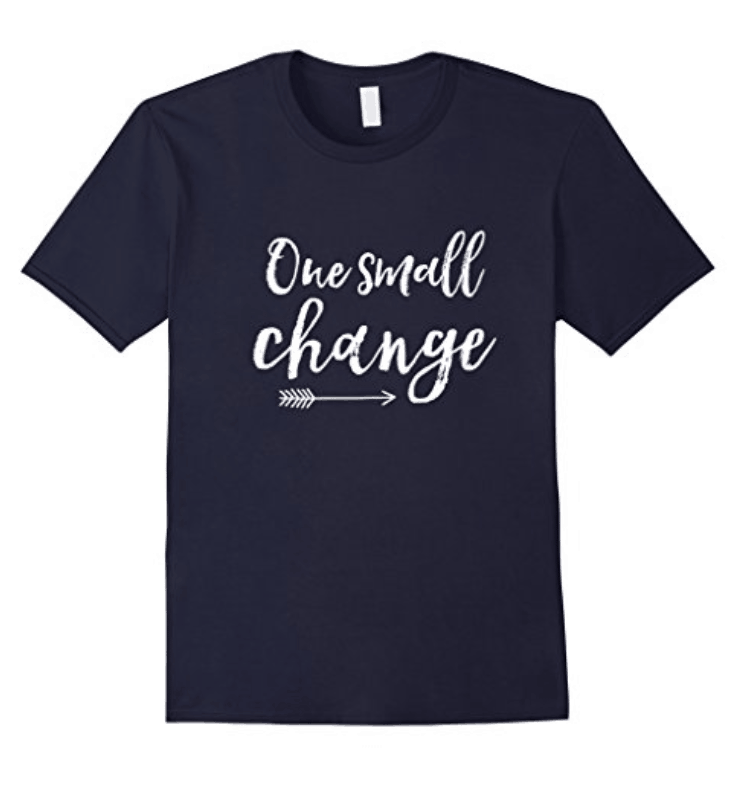 Workout Motivation T-Shirt One Small Change
