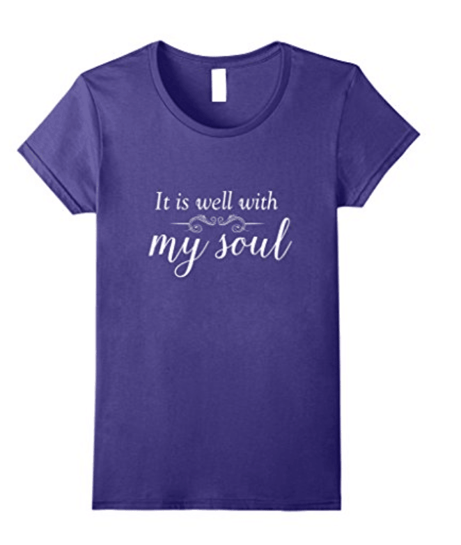 Inspirational Christian Faith T-Shirt It Is Well With My Soul