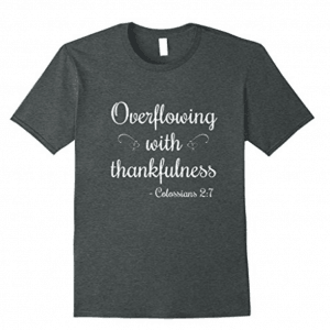 Inspirational Christian T-Shirt Overflowing With Thankfulness Thanksgiving