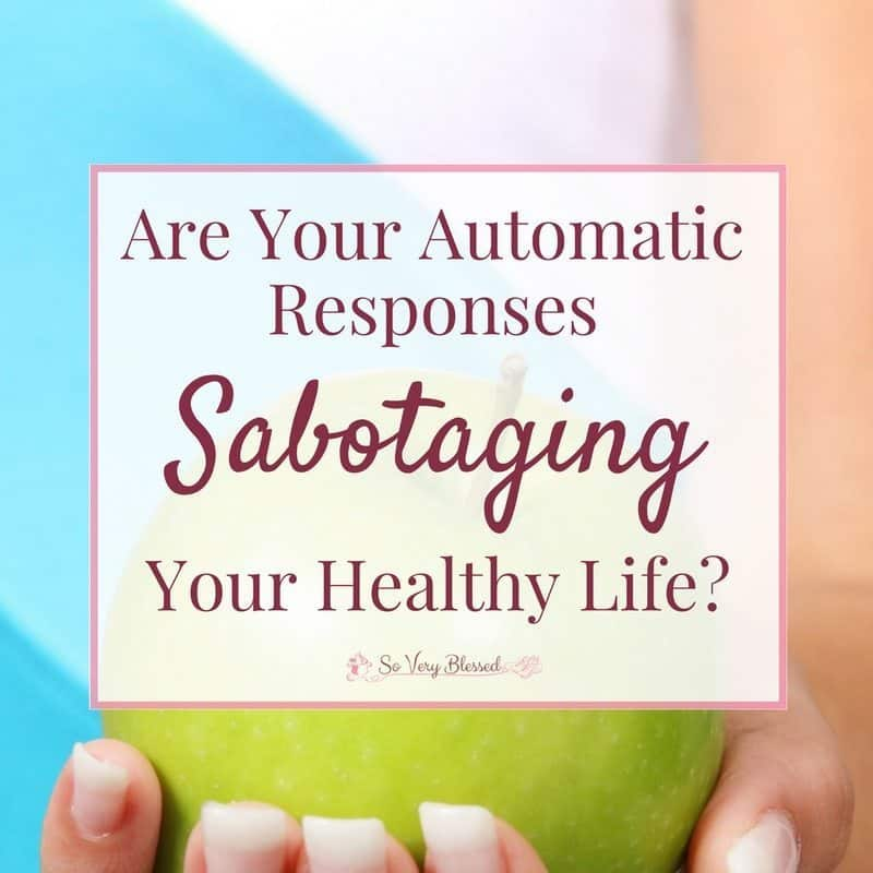 Are Your Automatic Responses Sabotaging Your Healthy Life  SM