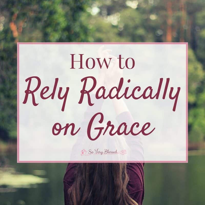 How To Rely Radically On Grace