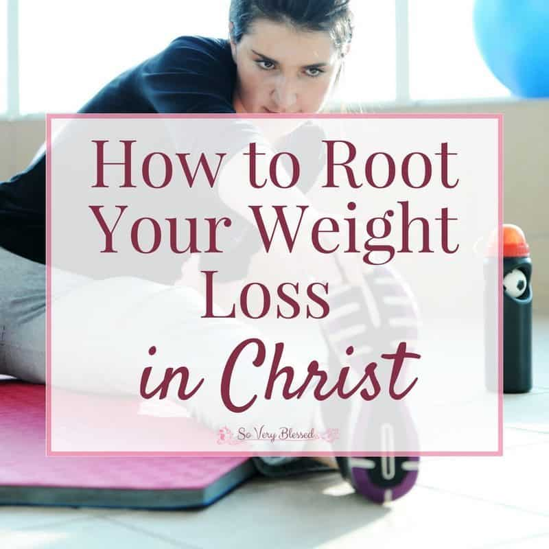 How To Root Your Weight Loss In Christ