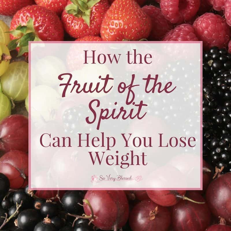 How The Fruit Of The Spirit Can Help You Lose Weight