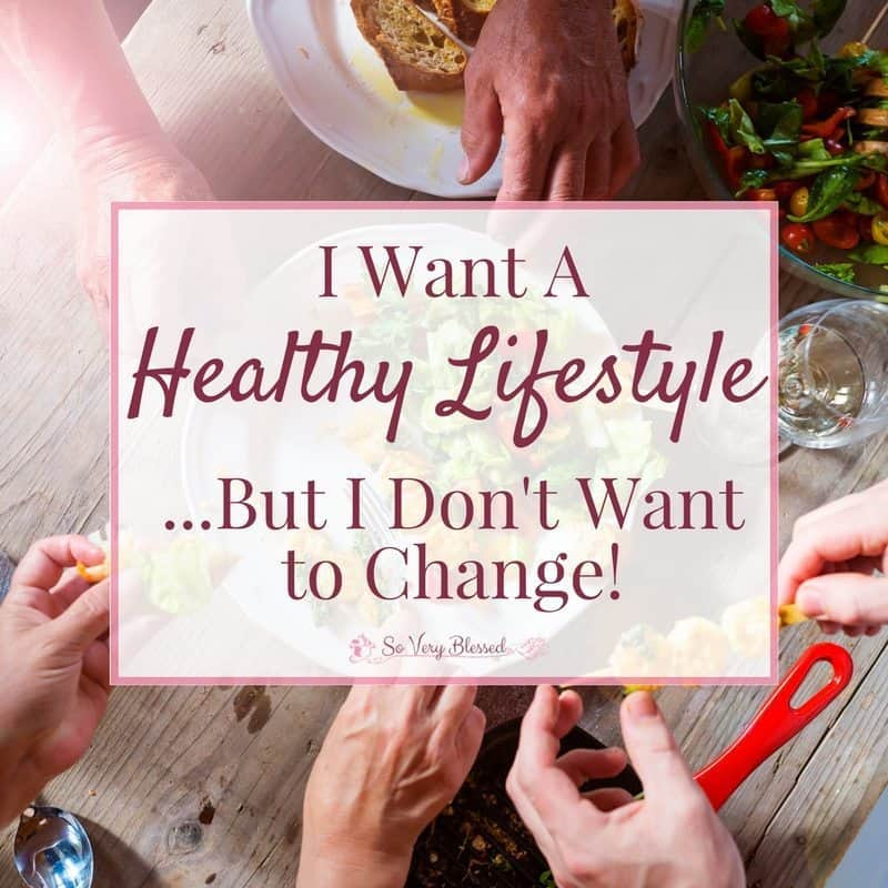 I Want A Healthy Lifestyle…But I Don't Want To Change!
