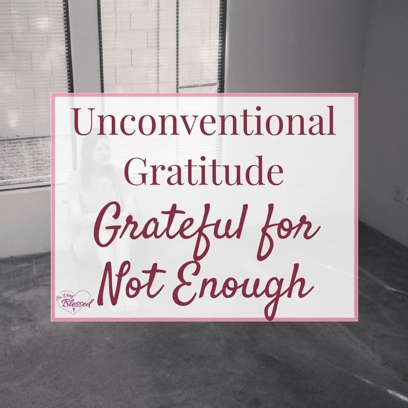 Unconventional Gratitude: Grateful For Not Enough