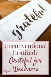Part 2 of a series called Unconventional Gratitude, something near and dear to my heart, is a challenge to be grateful for your weakness.