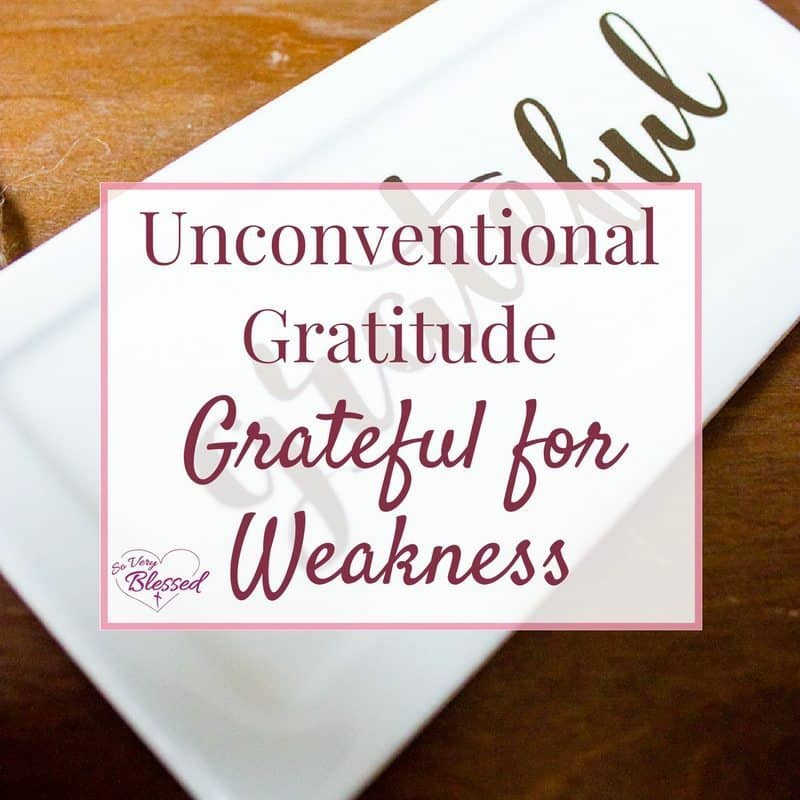 Unconventional Gratitude: Grateful For Weakness