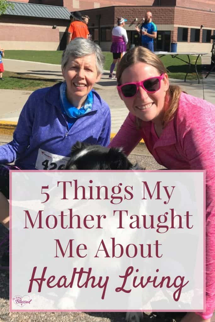 Here are 5 things my mother taught me about healthy living over the last 31 years that have helped me to lose 100 pounds and keep it off.