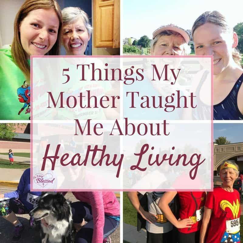 5 Things My Mother Taught Me About Healthy Living