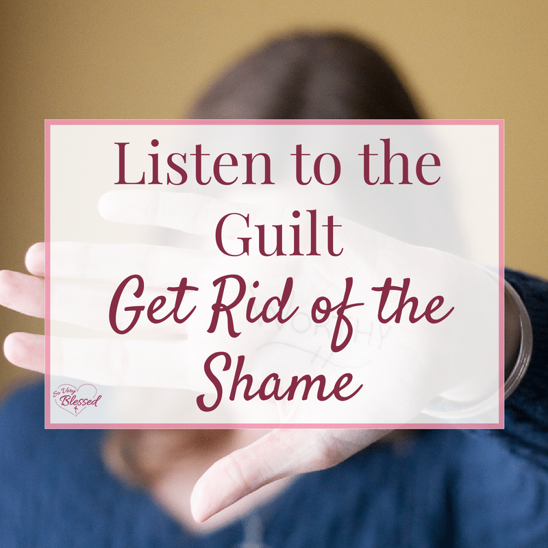 Listen To The Guilt Get Rid Of The Shame