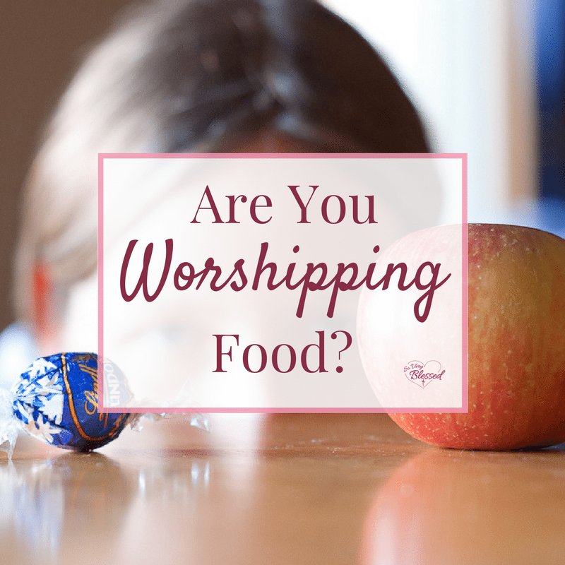 Are You Worshipping Food?