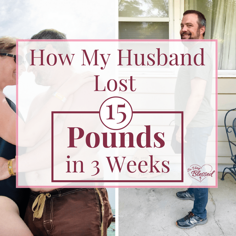 How My Husband Lost 15 Pounds In 3 Weeks