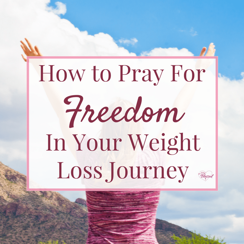 How to Pray for Freedom in Your Weight Loss Journey