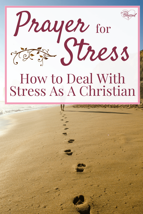 When you're at the end of your rope, read this prayer for stress, as well as practical tips and Biblical Truths on how to deal with stress as a Christian.
