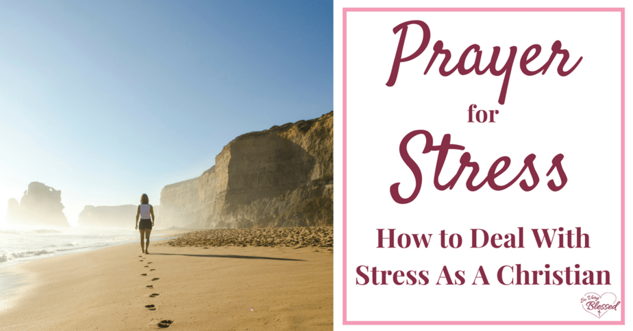 Prayer for Stress – How to Deal With Stress As A Christian