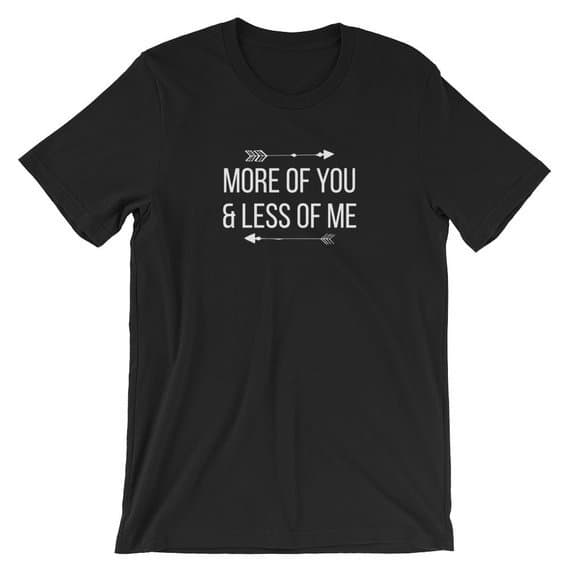 Christian Shirt for Women - More Of You, Less of Me