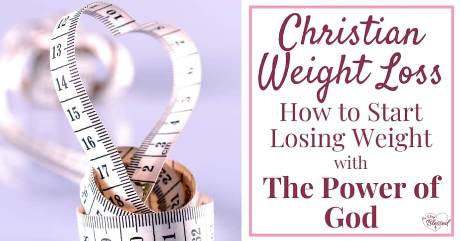 Christian Weight Loss: How to Start Losing Weight With The Power of God