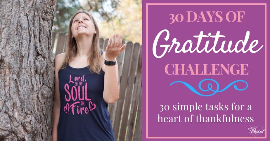Take the 30 Days of Gratitude Challenge with small, simple daily tasks to grow a more grateful heart of thankfulness and joy.